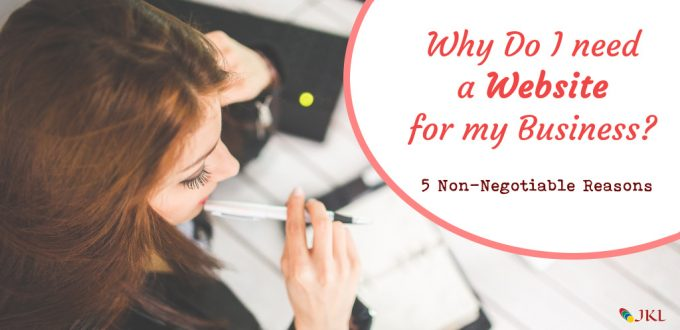 Why Do I need a Website for my Business? - 5 Non-Negotiable Reasons
